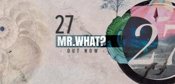 סיקור אלבום – Mr What? – 27